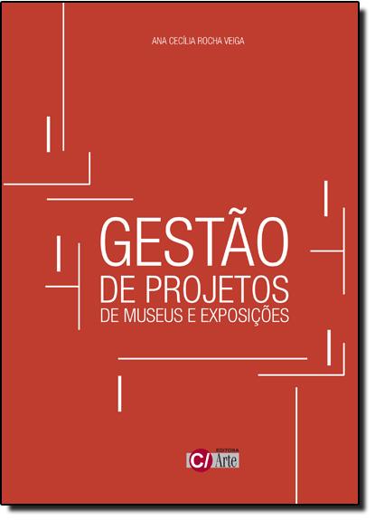 Gestão de Projetos de Museus e Exposições, livro de Ana Cecília Rocha Veiga