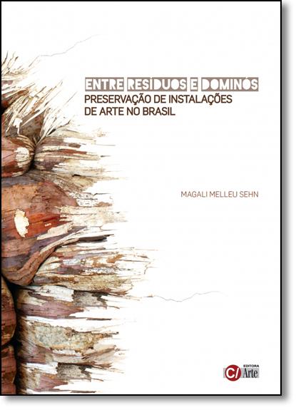 Entre Resíduos e Dominós: Preservação de Instalações de Arte no Brasil, livro de Magali Melleu Sehn