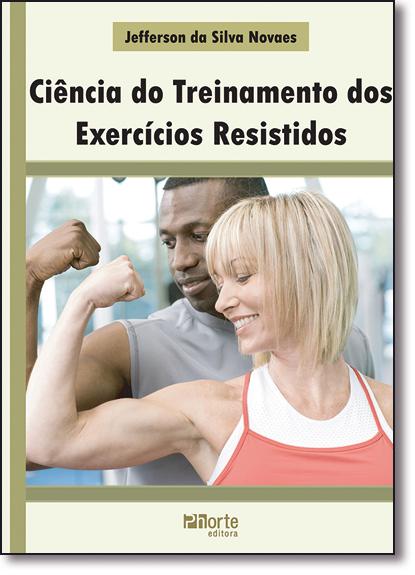 Ciência do Treinamento Dos Exercícios Resistidos, livro de Jefferson da Silva Novaes