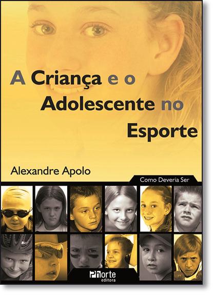 Criança e o Adolescente no Esporte, A, livro de Alexandre Apolo