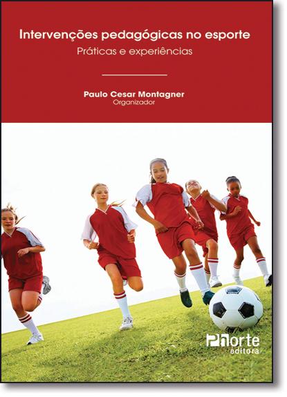 Intervenções Pedagógicas no Esporte: Práticas e Experiências, livro de Paulo Cesar Montagner