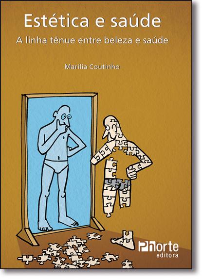 Estética e Saúde: a Linha Tenue Entre Beleza e Saúde, livro de Marilia Coutinho