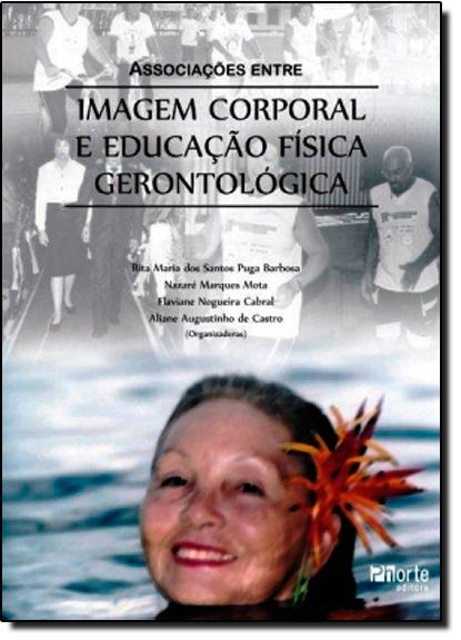 Associações Entre Imagem Corporal e Educação Física Gerontológica, livro de Rita Puga