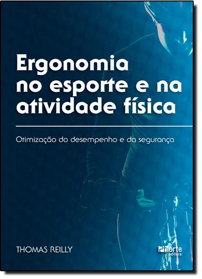 Ergonomia no Esporte e na Atividade Física: Otimização do Desempenho e da Segurança, livro de Thomas Reilly