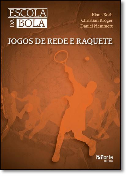 Escola da Bola: Jogos de Rede e Raquete, livro de Klaus Roth