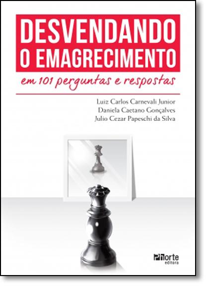 Desvendando o Emagrecimento em 101 Perguntas e Respostas, livro de Luiz Carlos Carnevali Junior