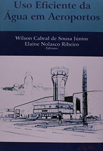 Uso Eficiente da Água em Aeroportos, livro de Wilson Cabral de Sousa Júnior e Elaine Nolasco Ribeiro (editores)