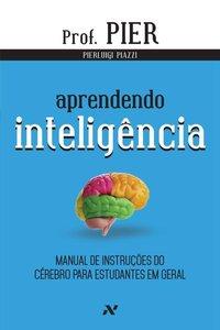 Aprendendo Inteligência. Manual de instruções do cérebro para estudantes em geral - 3ª Edição, livro de Pierluigi Piazzi