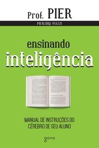 Ensinando Inteligência. Manual de instruções do cérebro de seu aluno - 2ª Edição, livro de Pierluigi Piazzi