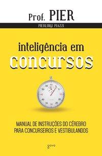 Inteligência em Concursos. Manual de instruções do cérebro para concurseiros e vestibulandos - 2ª Edição, livro de Pierluigi Piazzi