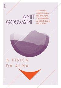A Física da Alma. A Explicação Científica para a Reencarnação, a Imortalidade e as Experiências de Quase Morte - 3ª Edição, livro de Amit Goswami, Marcello Borges