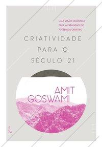 Criatividade Para o Século 21. Uma Visão Quântica para a Expansão do Potencial Criativo - 2ª Edição, livro de Amit Goswami