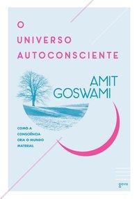 O universo autoconsciente. Como a consciência cria o mundo material - 3ª Edição, livro de Amit Goswami