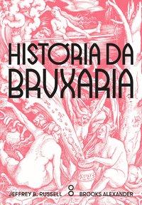 História da Bruxaria. Feiticeiras, hereges e pagãs - 2ª Edição, livro de Russell, Jeffrey B.; Alexander, Brooks