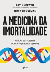A medicina da imortalidade. Viva o suficiente para viver para sempre - 2ª Edição, livro de Kurzweil, Ray; Grossman, Terry