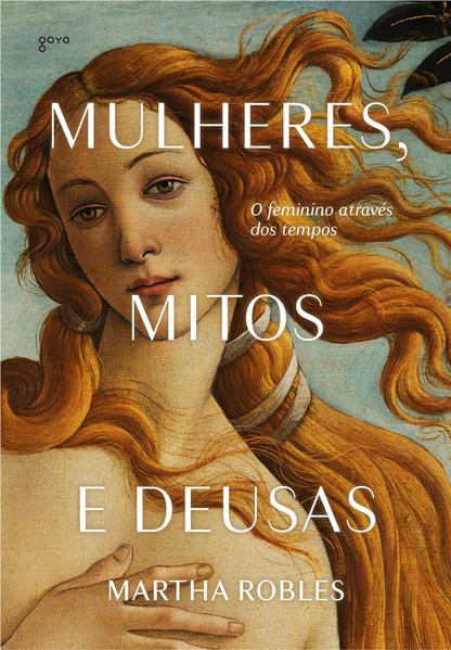 Mulheres, Mitos e Deusas - O feminino através dos tempos, livro de Martha Robles