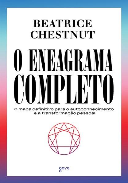 O Eneagrama Completo - O mapa definitivo para o autoconhecimento e a transformação pessoal, livro de Beatrice Chestnut