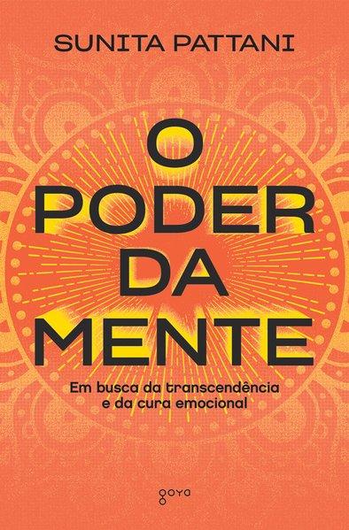 O Poder da Mente - Em busca da transcendência e da cura emocional, livro de Sunita Pattani