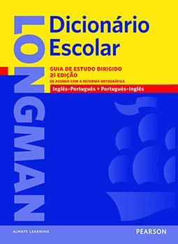 Longman dicionário escolar - Guia de estudo dirigido - De acordo com a reforma ortográfica - Inglês/Português - Português/Inglês, livro de  Pearson Longman