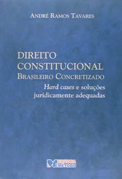 Direito constitucional brasileiro concretizado - Hard cases e soluções juridicamente adequadas, livro de André Ramos Tavares