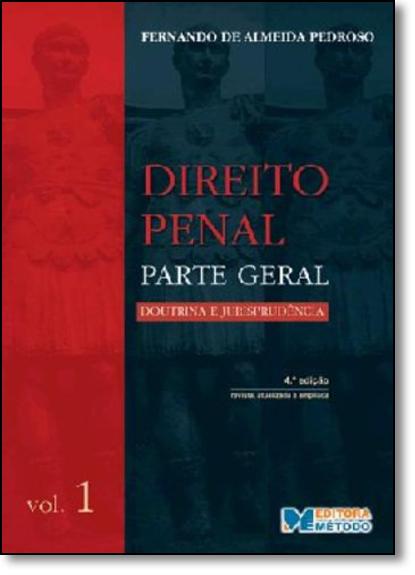 Direito Penal: Parte Geral - Doutrina e Jurisprudência - Vol.1, livro de Fernando de Almeida Pedroso