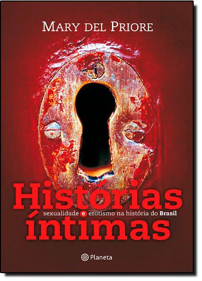 Histórias Íntimas: Sexualidade e Erotismo na História do Brasil, livro de Mary Del Priore
