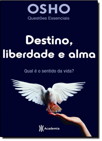 Destino, Liberdade e Alma: Qual É o Sentido da Vida?, livro de Osho
