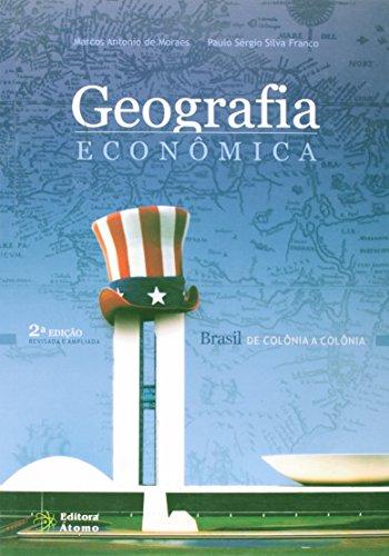 Geografia Econômica: Brasil de Colônia a Colônia, livro de Marcos Antonio de Moraes e Paulo Sérgio Silva Franco
