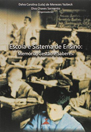 Escola e sistema de ensino: memória, gestão e saberes, livro de Dalva Carolina (Lola) de Menezes Yazbeck, Diva Chaves Sarmento (orgs.)