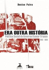 Era outra história: política social do governo Itamar Franco 1992-1994, livro de Denise Paiva