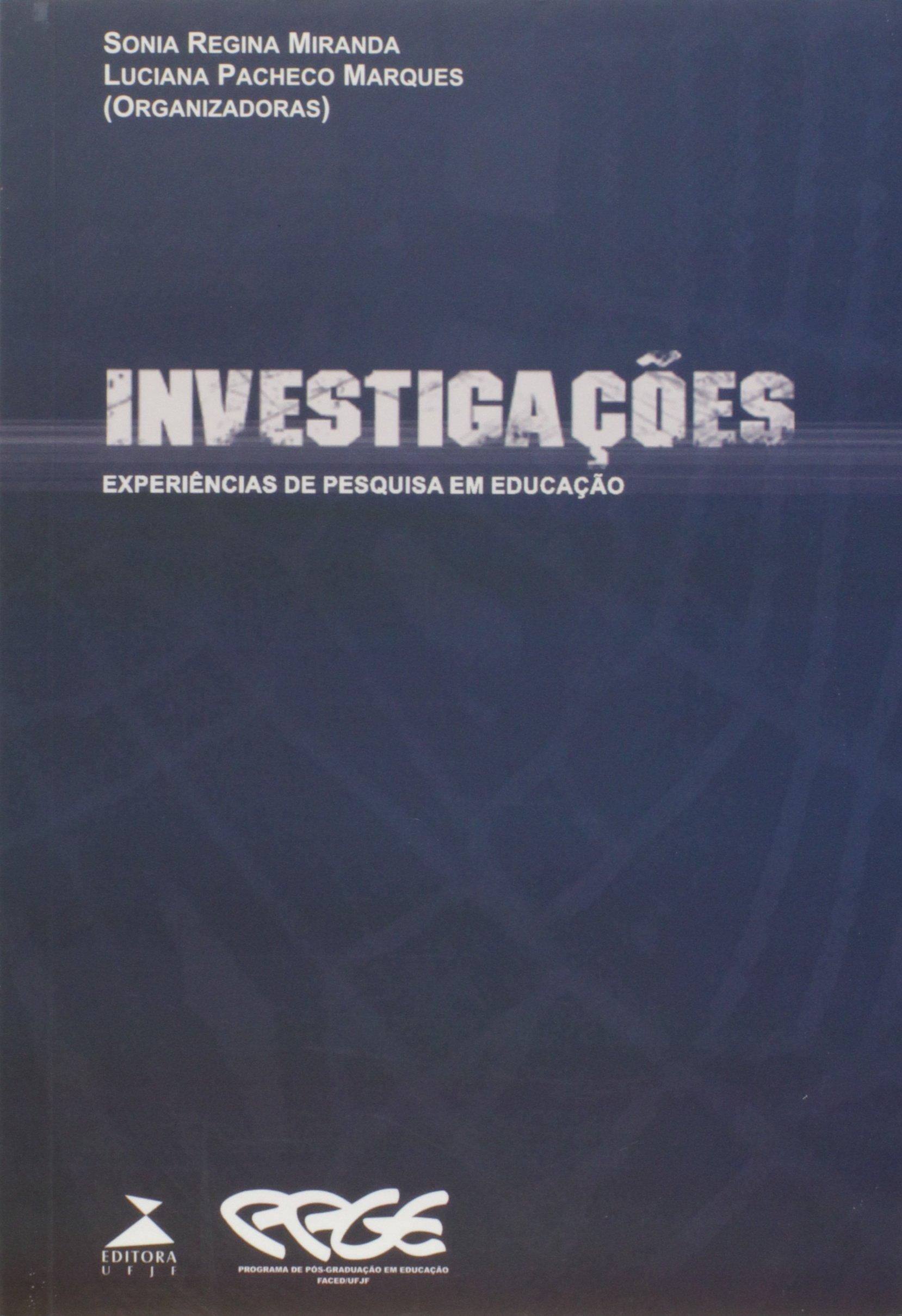 Investigações - Experiências de pesquisa em educação, livro de Sonia Pegina Miranda, Luciana Pacheco Marques (orgs.)