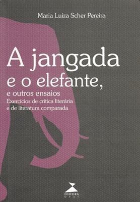 A jangada e o elefante, e outros ensaios: exercícios de crítica literária e de literatura comparada, livro de Maria Luiza Scher Pereira
