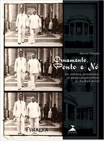 Ornamento, Ponto e Nó. Da Urdidura Pantaleônica às Tramas Arquitetônicas De Raphael Arcuri, livro de Marcos Olender