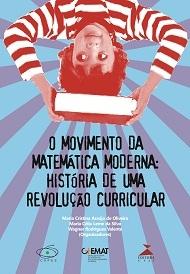 O movimento da Matemática Moderna: história de uma revolução curricular, livro de Maria Cristina Araújo de Oliveira, Maria Célia Leme da Silva, Wagner Rodrigues Valente (orgs.)