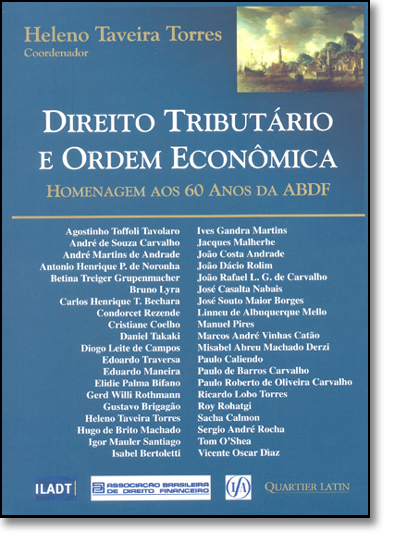 Direito Tributário e Ordem Econômica: Homenagem aos 60 Anos da Abdf, livro de Heleno Taveira Tôrres