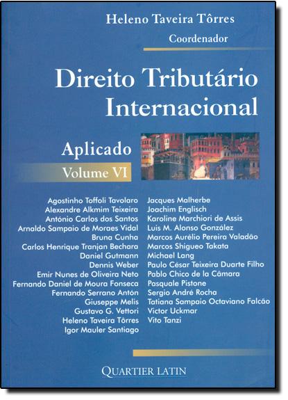 Direito Tributário Internacional Aplicado - Vol.6, livro de Marcos Alcino de Azevedo  Torres