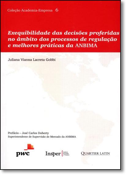 Exequibilidade das Decisões Proferidas no Ambito dos Processos: De Regulação e Melhores Práticas da Anbima, livro de Juliana Vianna Lacreta Gobbi