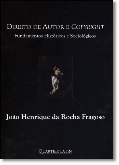 Direito de Autor Copyright: Fundamentos Históricos e Sociológicos, livro de João Henrique da Rocha Fragoso
