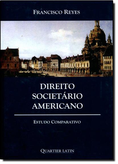 Direito Societário Americano: Estudo Comparativo, livro de Francisco Reyes