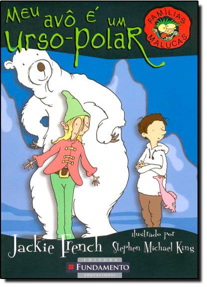 Meu Avô é um Urso-Polar - Vol. 8 - Coleção Fámilias Malucas, livro de Jackie French