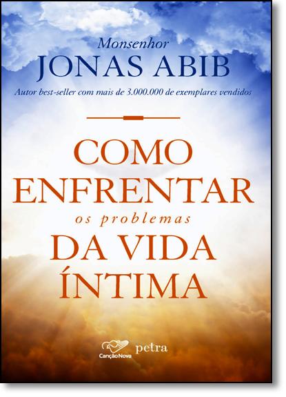 Como Enfrentar os Problemas da Vida Íntima, livro de Monsenhor Jonas Abib