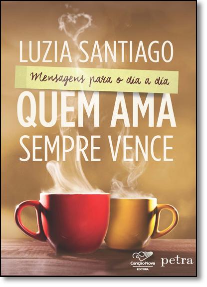 Quem Ama Sempre Vence, livro de Luzia Santiago