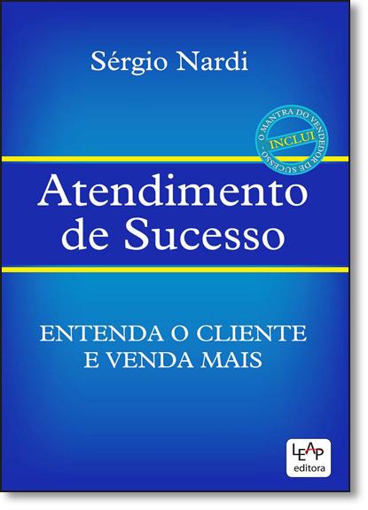 Atendimento de Sucesso: Inclui o Mantra do Vendedor de Sucesso, livro de Sérgio Nardi