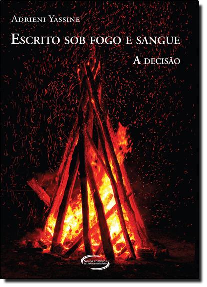 Escrito Sob Fogo e Sangue: A Decisão, livro de Adrieni Yassine