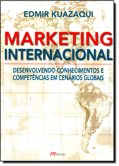 Marketing Internacional: Desenvolvendo Conhecimentos e Competencias em Cenários Globais, livro de Edmir Kuazaqui