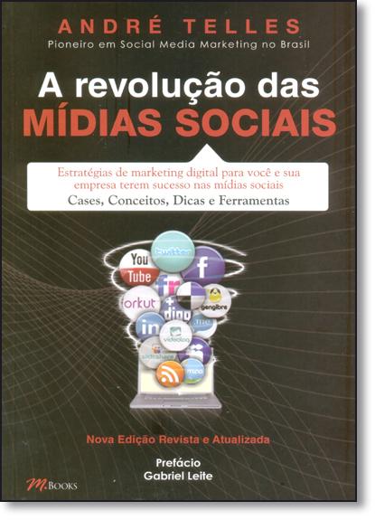 Revolução das Mídias Sociais, A: Estratégias de Marketing Digital Para Você e Sua Empresa Terem Sucesso nas Mídias Socia, livro de André Telles