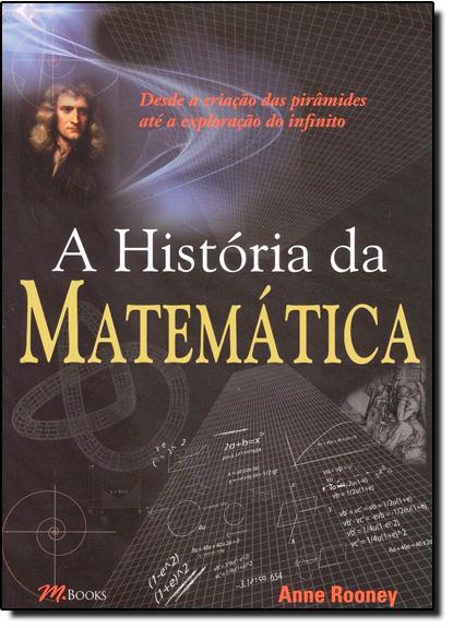 História da Matemática:Desde a Criação das Pirâmides até a Exploração do Infinito, A, livro de Anne Rooney