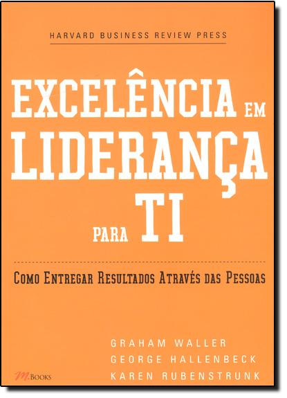 Excelencia em Liderança Para Ti: Como Entregar Resultados Através das Pessoas, livro de Graham Waller | George Hallenbeck | Karen Rubenstrunk