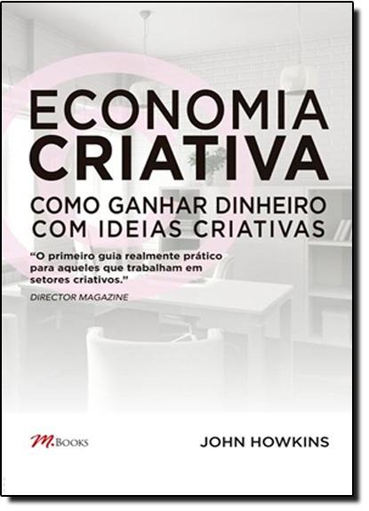 Economia Criativa: Como Ganhar Dinheiro Com Ideias Criativas, livro de John Howkins
