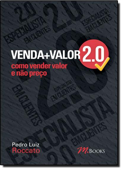 Venda + Valor 2.0: Como Vender Valor e Não Preço, livro de Pedro Luiz Roccato